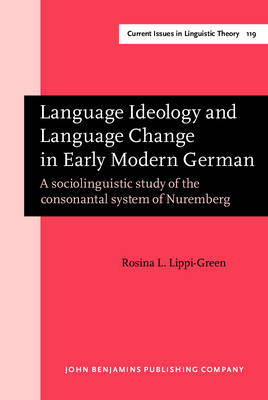 Language Ideology and Language Change in Early Modern German: A Sociolinguistic Study of the Consonantal System of Nuremburg - Current Issues in Linguistic Theory 119 (Hardback)