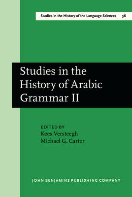 Studies in the History of Arabic Grammar II: 2nd, 1987: Proceedings of the Second Symposium on the History of Arabic Grammar, Nijmegen, 27 April-1 May, 1987 - Studies in the History of the Language Sciences 56 (Hardback)