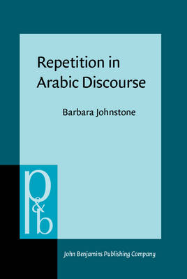 Repetition in Arabic Discourse: Paradigms, Syntagms, and the Ecology of Language - Pragmatics & Beyond New Series 18 (Hardback)