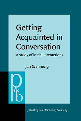 Getting Acquainted in Conversation: A Study of Initial Interactions - Pragmatics & Beyond New Series 64 (Hardback)