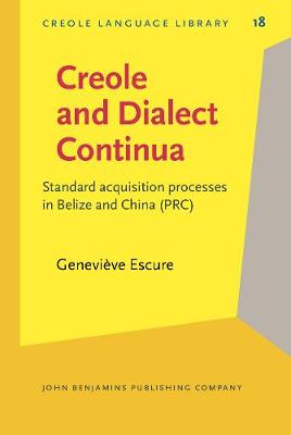 Creole and Dialect Continua: Standard Acquisition Processes in Belize and China (PRC) - Creole Language Library 18 (Hardback)