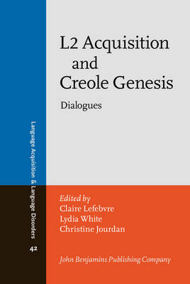 L2 Acquisition and Creole Genesis: Dialogues - Language Acquisition & Language Disorders 42 (Hardback)