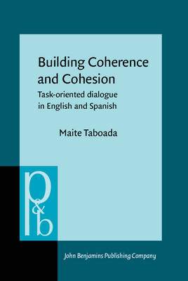 Building Coherence and Cohesion: Task - Oriented Dialogue in English and Spanish - Pragmatics & Beyond New Series 129 (Hardback)