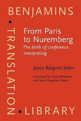 From Paris to Nuremberg: The Birth of Conference Interpreting - Benjamins Translation Library 111 (Hardback)