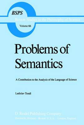 Problems of Semantics: A Contribution to the Analysis of the Language Science - Boston Studies in the Philosophy and History of Science 66 (Paperback)