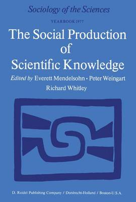 The Social Production of Scientific Knowledge 1977: Yearbook - Sociology of the Sciences Yearbook v. 1 (Hardback)