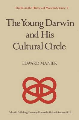 Cover The Young Darwin and His Cultural Circle: A Study of Influences Which Helped Shape the Language and Logic of the First Drafts of the Theory of Natural Selection - Studies in the History of Modern Science v. 2