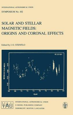 Solar and Stellar Magnetic Fields: Origins and Coronal Effects - International Astronomical Union Symposia (Closed) v. 102 (Hardback)