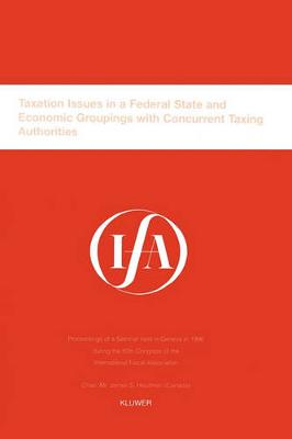 Taxation Issues in a Federal State and Economic Groupings with Concurrent Taxing Authorities: Proceedings of a Seminar Held in Geneva in 1996 During the 50th Congress of the International Fiscal Association - IFA Congress Seminar S. No. 21A (Paperback)