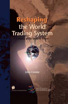 Reshaping the World Trading System: A History of the Uruguay round (Hardback)