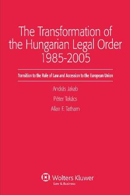 Transformation of the Hungarian Legal Order 1985-2005 (Hardback)