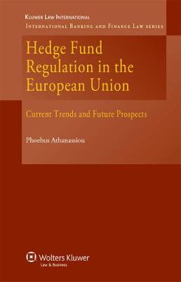 Hedge Fund Regulation in the European Union: Current Trends and Future Prospects - International Banking & Finance Law Series v. 9 (Hardback)