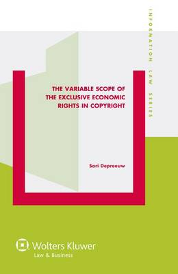 The Variable Scope of the Exclusive Economic Rights in Copyright - Information Law Series 31 (Hardback)
