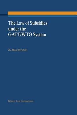 The Law of Subsidies Under the GATT/WTO System (Hardback)