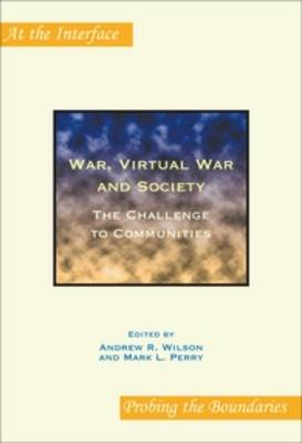 War, Virtual War and Society: The Challenge to Communities - At the Interface/Probing the Boundaries v. 44 (Paperback)