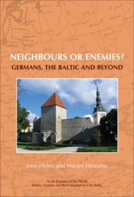 Neighbours or Enemies?: Germans, the Baltic and Beyond - On the Boundary of Two Worlds v. 12 (Paperback)