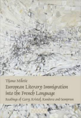 European Literary Immigration into the French Language: Readings of Gary, Kristof, Kundera and Semprun - Faux Titre v. 313 (Paperback)