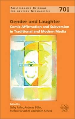 Gender and Laughter: Comic Affirmation and Subversion in Traditional and Modern Media - Amsterdamer Beitrage zur Neueren Germanistik 70 (Hardback)