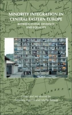 Minority Integration in Central Eastern Europe: Between Ethnic Diversity and Equality - On the Boundary of Two Worlds 18 (Hardback)