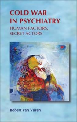 Cold War in Psychiatry: Human Factors, Secret Actors - On the Boundary of Two Worlds 23 (Hardback)