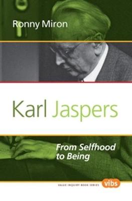 Karl Jaspers: From Selfhood to Being - Value Inquiry Book Series / Studies in Existentialism, Hermeneutics, and Phenomenology 250 (Paperback)