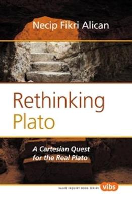 Rethinking Plato: A Cartesian Quest for the Real Plato - Value Inquiry Book Series / Philosophy, Literature, and Politics 251 (Hardback)