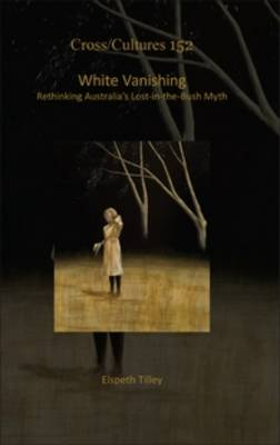 White Vanishing: Rethinking Australia's Lost-in-the-Bush Myth - Cross/Cultures 152 (Hardback)