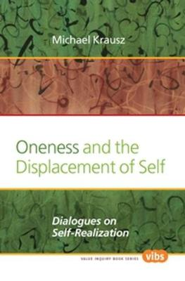 Oneness and the Displacement of Self: Dialogues on Self-Realization - Value Inquiry Book Series / Interpretation and Translation 258 (Paperback)