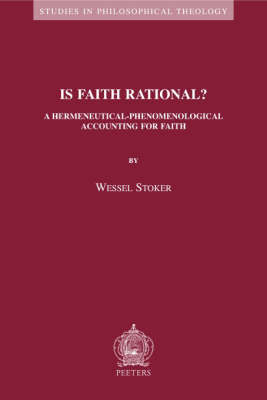 Is Faith Rational?: A Hermeneutical-Phenomenological Accounting for Faith - Studies in Philosophical Theology v.34 (Paperback)