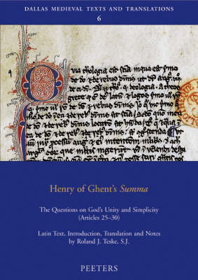 "Henry of Ghent's ""Summa"": The Questions on God's Unity and Simplicity (articles 25-30) - Dallas Medieval Texts and Translations v.6 (Paperback)"