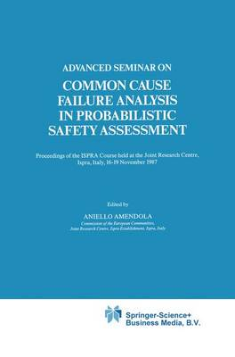 Advanced Seminar on Common Cause Failure Analysis in Probabilistic Safety Assessment: Proceedings of the Ispra Course Held at the Joint Research Centre, Ispra, Italy, 16-19 November 1987 - Ispra Courses (Closed) 5 (Paperback)