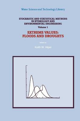 Stochastic and Statistical Methods in Hydrology and Environmental Engineering: Vol. 1: Extreme Values: Floods and Droughts - Water Science and Technology Library 10/1 (Paperback)