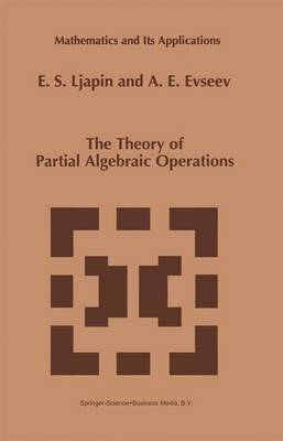 The Theory of Partial Algebraic Operations - Mathematics and its Applications 414 (Paperback)