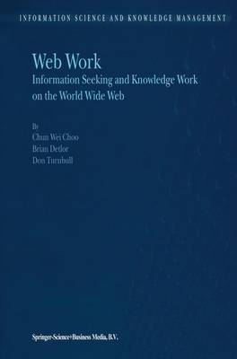 Web Work: Information Seeking and Knowledge Work on the World Wide Web - Information Science and Knowledge Management 1 (Paperback)