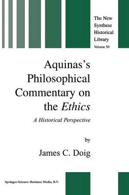 Aquinas's Philosophical Commentary on the Ethics: A Historical Perspective - The New Synthese Historical Library 50 (Paperback)