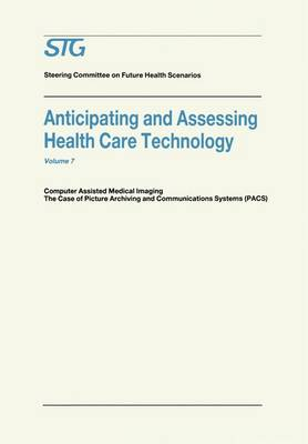 Anticipating and Assessing Health Care Technology: v. 7: Computer Assisted Medical Imaging. The Case of Picture Archiving and Communications Systems (PACS). - Future Health Scenarios (Paperback)