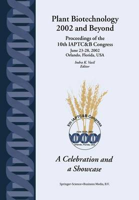 Plant Biotechnology 2002 and Beyond: Proceedings of the 10th IAPTC&B Congress June 23-28, 2002 Orlando, Florida, U.S.A. (Paperback)