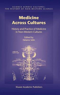 Medicine Across Cultures: History and Practice of Medicine in Non-Western Cultures - Science Across Cultures: The History of Non-Western Science 3 (Paperback)