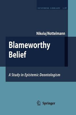 Blameworthy Belief: A Study in Epistemic Deontologism - Synthese Library 338 (Paperback)