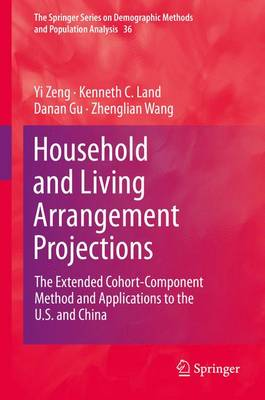 Household and Living Arrangement Projections 2012: The Extended Cohort-component Method and Applications to the U.S. and China - The Springer Series on Demographic Methods and Population Analysis 36 (Hardback)