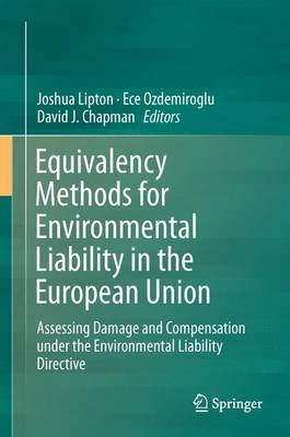 Equivalency Methods for Environmental Liability in the European Union 2016: Assessing Damage and Compensation Under the Environmental Liability Directive (Hardback)