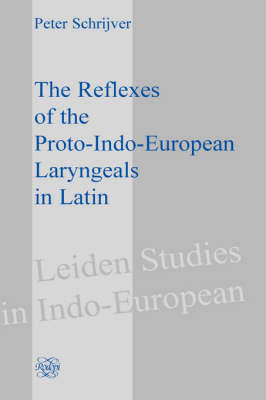 The Reflexes of the Proto-Indo-European Laryngeals in Latin - Leiden Studies in Indo-European 2 (Hardback)