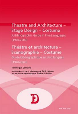 Theatre and Architecture - Stage Design - Costume Theatre Et Architecture - Scenographie - Costume: A Bibliographic Guide in Five Languages (1970-2000) Guide Bibliographique En Cinq Langues (1970-2000) - Dramaturgies Textes, Cultures et Representations Texts, Cultures and Performances 15 (Paperback)