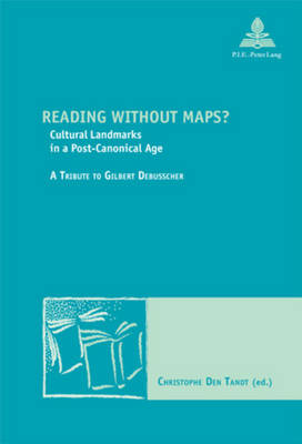 Cover Reading without Maps?: Cultural Landmarks in a Post-canonical Age a Tribute to Gilbert Debusscher - Nouvelle Poetique Comparatiste - New Comparative Poetics 17