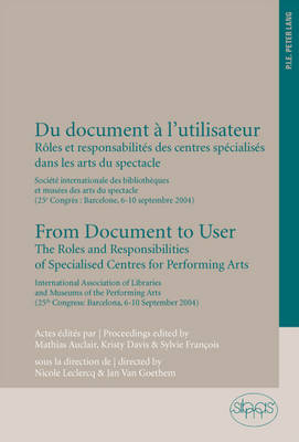 Du Document a l'Utilisateur from Document to User: Roles et Responsabilites des Centres Specialises Dans les Arts du Spectacle Societe Internationale des Bibliotheques et Musees des Arts du Spectacle (25e Congres: Barcelone, 6-10 Septembre 2004) the Roles and Responsibilities of Specialised Centres for Performing Arts International Association of Libraries and Museums of the Performing Arts (25th Congress: Barcelona, 6-10 September 2004) (Paperback)