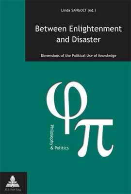 Between Enlightenment and Disaster: Dimensions of the Political Use of Knowledge - Philosophie & Politique - Philosophy & Politics 19 (Paperback)