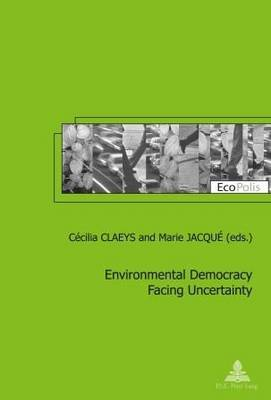 Environmental Democracy Facing Uncertainty - Ecopolis 16 (Paperback)