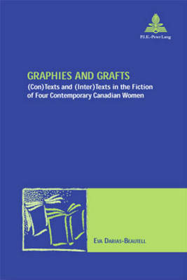 Cover Graphies and Grafts: Texts and (Inter)Texts in the Fiction of Four Contemporary Canadian Women - Nouvelle Poetique Comparatiste - New Comparative Poetics 3 (Paperback)