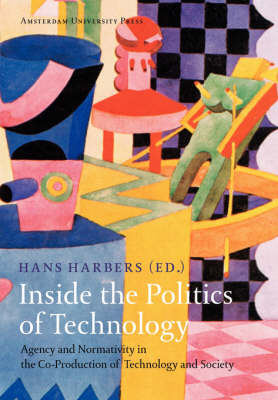 Inside the Politics of Technology: Agency and Normativity in the Co-Production of Technology and Society (Paperback)