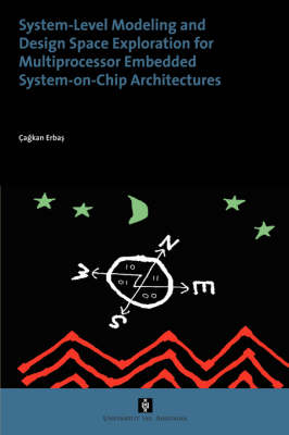 System-Level Modelling and Design Space Exploration for Multiprocessor Embedded System-on-Chip Architectures - AUP Dissertation Series (Paperback)